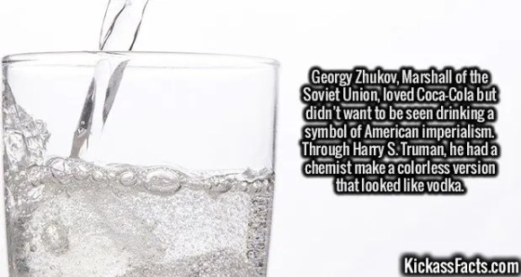 2640 Clear Coca-Cola-Georgy Zhukov, Marshall of the Soviet Union, loved Coca-Cola but didn't want to be seen drinking a symbol of American imperialism. Through Harry S. Truman, he had a chemist make a colorless version that looked like vodka.