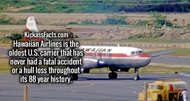 Hawaiian Airlines is the oldest U.S. carrier that has never had a fatal accident or a hull loss throughout its 88 year history.