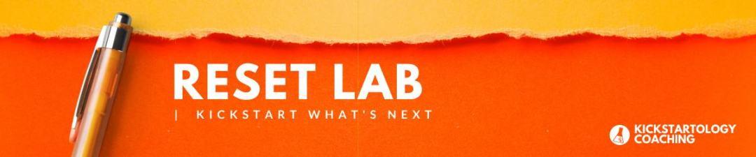 Reset Lab Kickstart What's Next