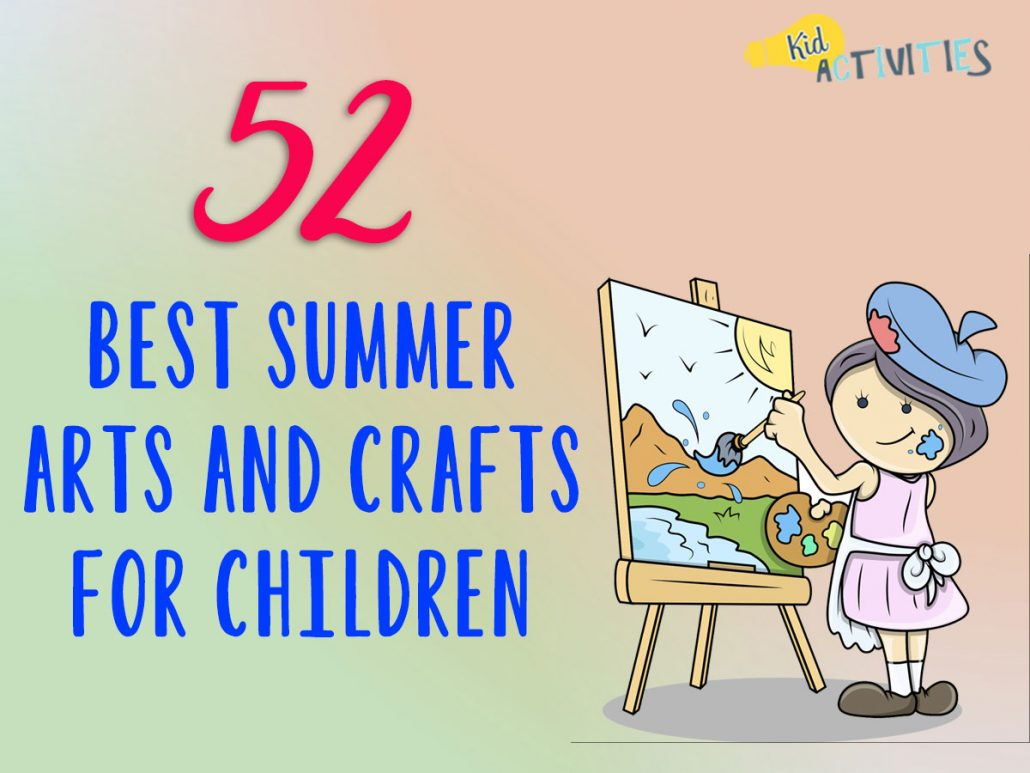 52 Best Summer Arts And Crafts For Children Warm Weather
