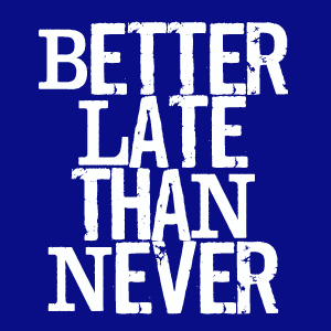 better-late-than-never