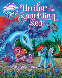 My Little Pony, Under the Sparkling Sea by Mary Jane Begin