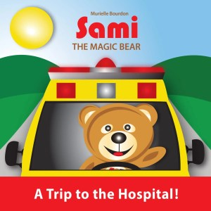 SAMI THE MAGIC BEAR: A Trip to the Hospital! by Murielle Bourdon
