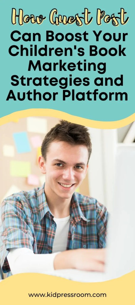 How Guest Posting Can Boost Your Children's Author Platform and Book Marketing Strategies - KIDPRESSROOM