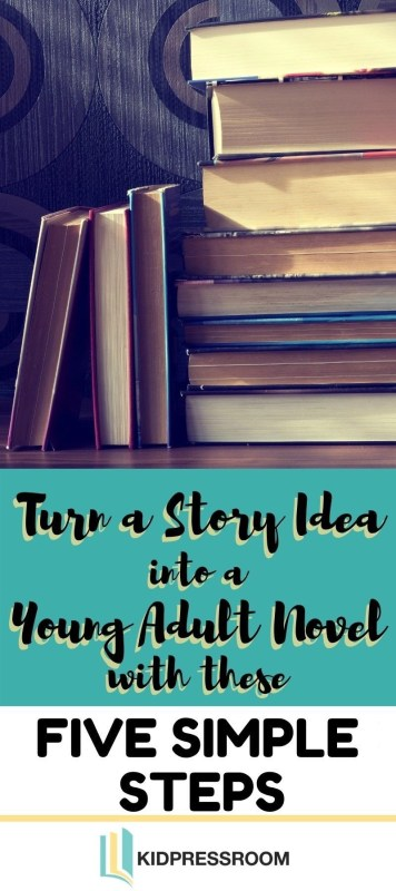 How to Turn Your Story Idea into a Young Adult Novel - KIDPRESSROOM