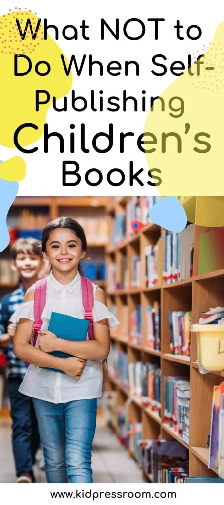 Tips on Things You Should Not Do When Self-Publishing Children's Books - KIDPRESSROOM
