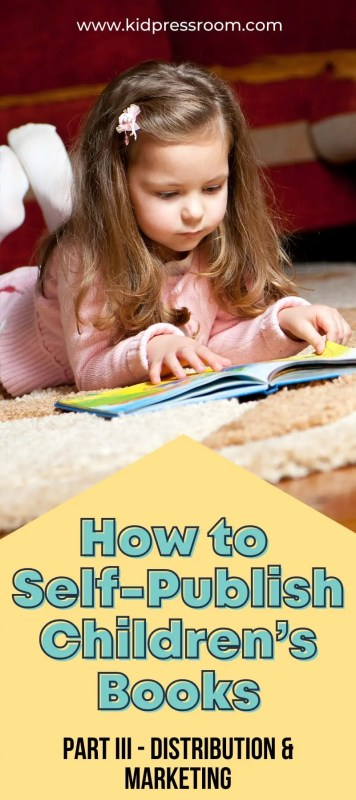 Self-Publish Childrens Books Part 3 Distribution, Marketing and Promotions- KIDPRESSROOM
