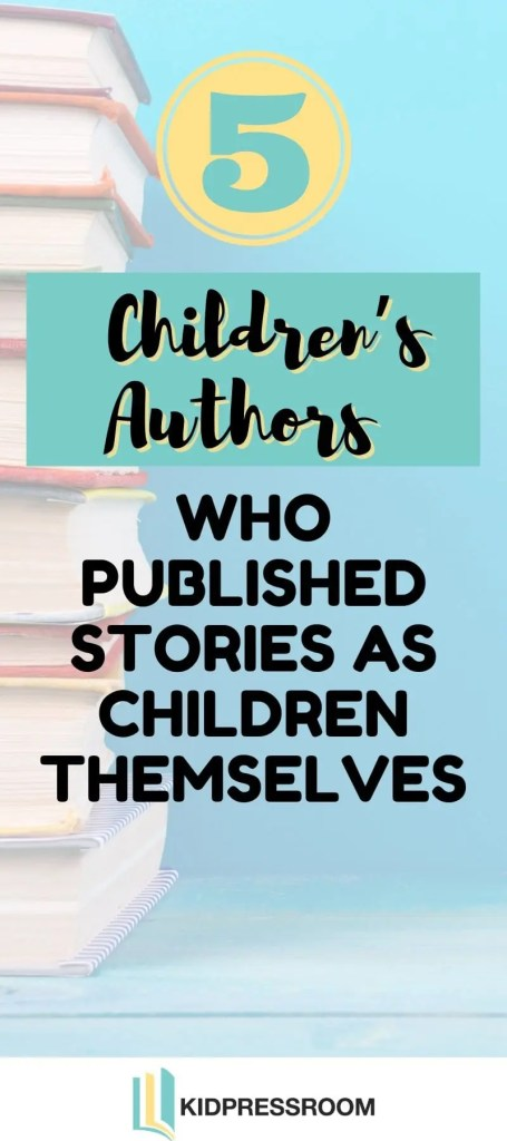 Here Are Some Authors Who Published Stories as Children - KIDPRESSROOM