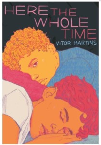 Here the Whole Time by Vitor Martins-Teen and YA Books featuring Hispanic/Latinx Characters