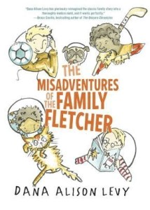 The Misadventures of the Family Fletcher by Dana Levy