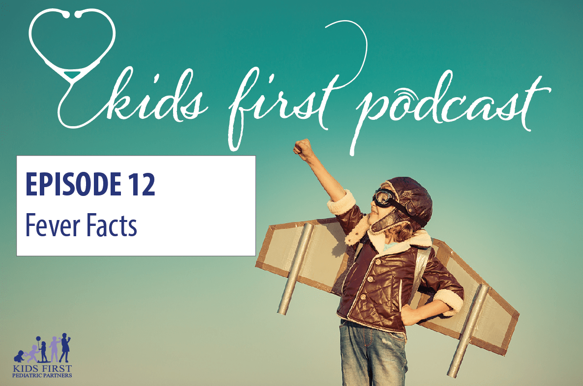 Episode 12: Fever Facts - Kids First Pediatric Partners