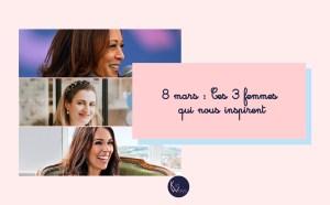 8 mars : 3 femmes inspirantes