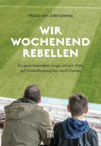 Cover vom Buch Wir Wochenendrebellen - Mirco von Juterczenka (Foto: Sabrina Nagel, www.siesah.de)