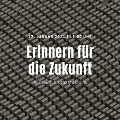 2. Januar 2021, 19 Uhr: Erinnern für die Zukunft. Internationaler Holocaust-Gedenktag Online