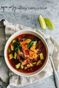 Super Cozy Chicken Tortilla Soup.