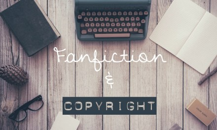 Fanfiction and Copyright Protection – Facts vs. Fiction