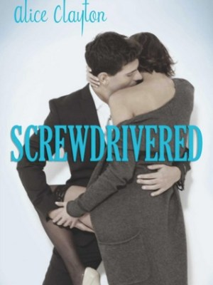 In Review: Screwdrivered (Cocktail #3) by Alice Clayton