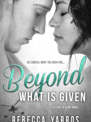 Blog Tour, Review, Excerpt & Giveaway: Beyond What is Given (Flight & Glory #3) by Rebecca Yarros