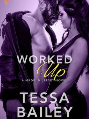 In Review: Worked Up (Made in Jersey #3) by Tessa Bailey
