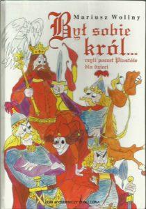 Był sobie król... czyli poczet Piastów dla dzieci Mariusza Wollnego