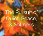 The pursuit of quiet, peace, and stillness
