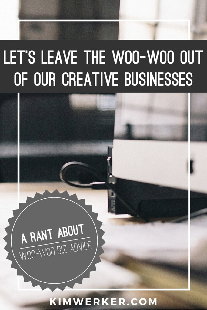 Lets Leave the Woo-Woo Out of our Creative Biz
