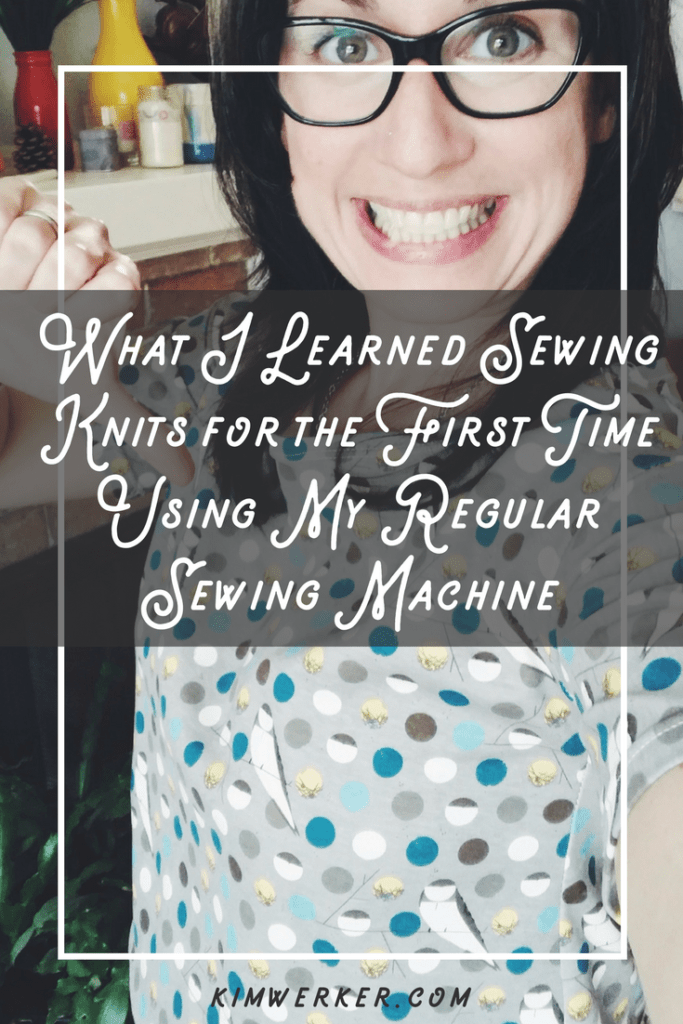 What I Learned Sewing Knits for the First Time Using My Regular Sewing Machine – http://kimwerker.com/blog