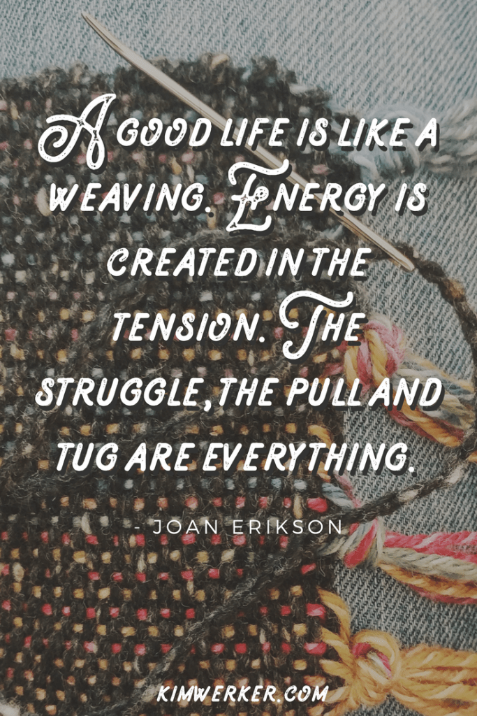 Weaving quote, by Joan Erikson. – http://www.kimwerker.com/blog