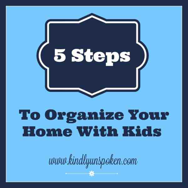 5 Steps to Organize Your Home With Kids