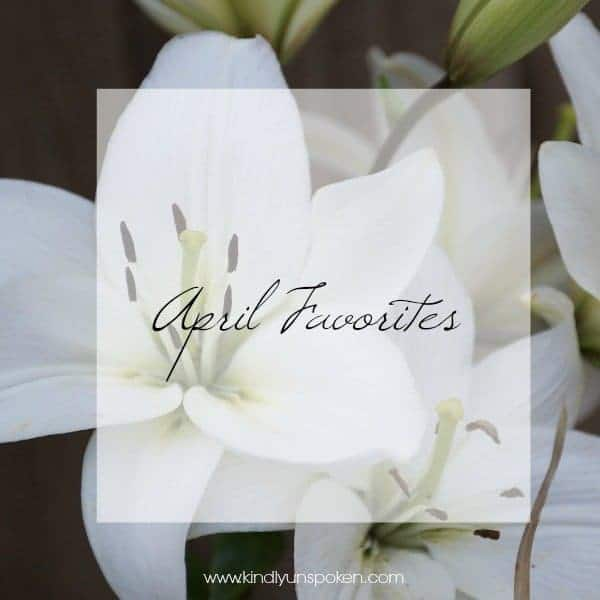 April Favorites Kindly Unspoken