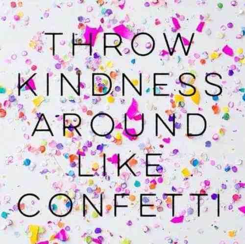 throw kindness around like confetti