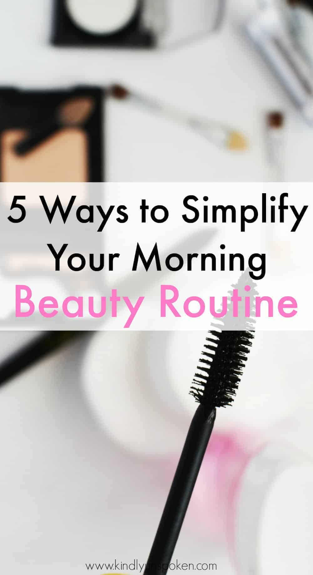 Do you struggle to get ready in time in the mornings? Then check out my 5 Ways to Simplify Your Morning Beauty Routine, which will help you speed up your daily beauty routine and will help prevent you from being late! #morningbeautyroutine #beautyhabits #beautytips #simplebeauty #easybeauty