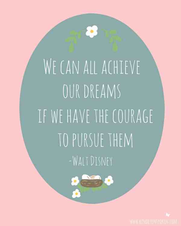 """5 Spring Motivational Quotes- Free 8x10 Printables to Inspire and Motivate You! """"We can all achieve our dreams if we have the courage to pursue them."""""""