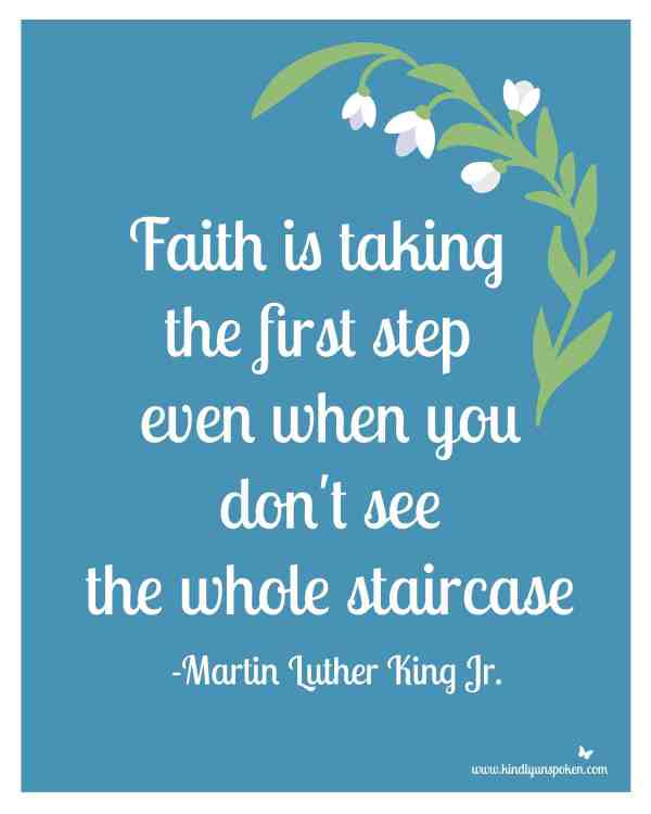 """5 Spring Motivational Quotes- Free 8x10 Printables to Inspire and Motivate You! """"Faith is taking the first step, even when you don't see the whole staircase."""""""