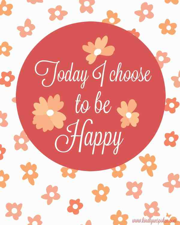 "5 Spring Motivational Quotes- Free 8x10 Printables to Inspire and Motivate You! ""Today I choose to be Happy"""
