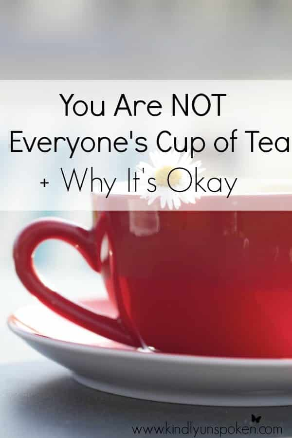 You Are Not Everyone's Cup of Tea- And Why It's Okay- In today's post of encouragement I'm sharing why you are not everyone's cup of tea and why it's okay. Learning to let go of the need to impress others who don't like you is one of the most freeing things you can do for self-growth and self-improvement.