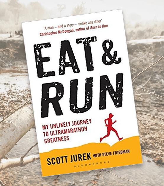 Review: Eat and Run – My Unlikely Journey to Ultramarathon Greatness by Scott Jurek