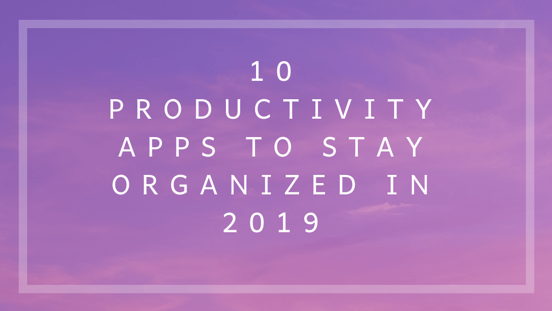 10 Best Productivity Apps In 2019 To Stay Organized