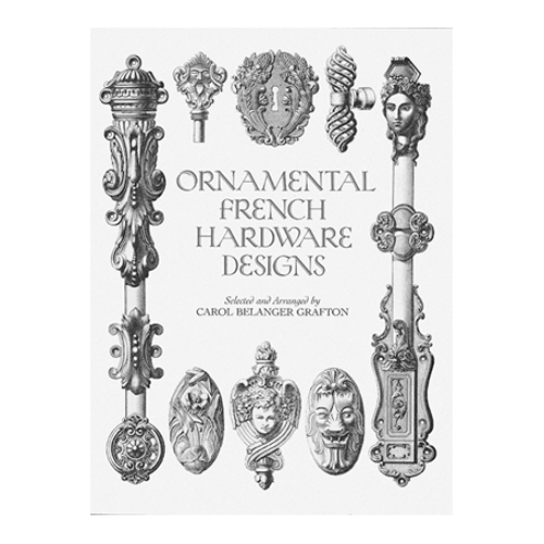 Ornamental French Hardware Designs, by Carol Belanger