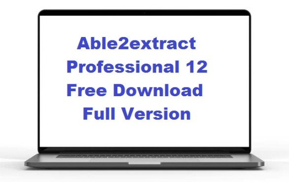 Able2extract Professional 12 Free Download Full Version