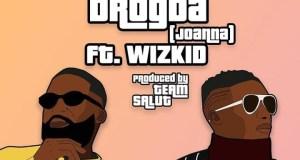LYRICS: Afro B x Wizkid – Drogba (Joanna)