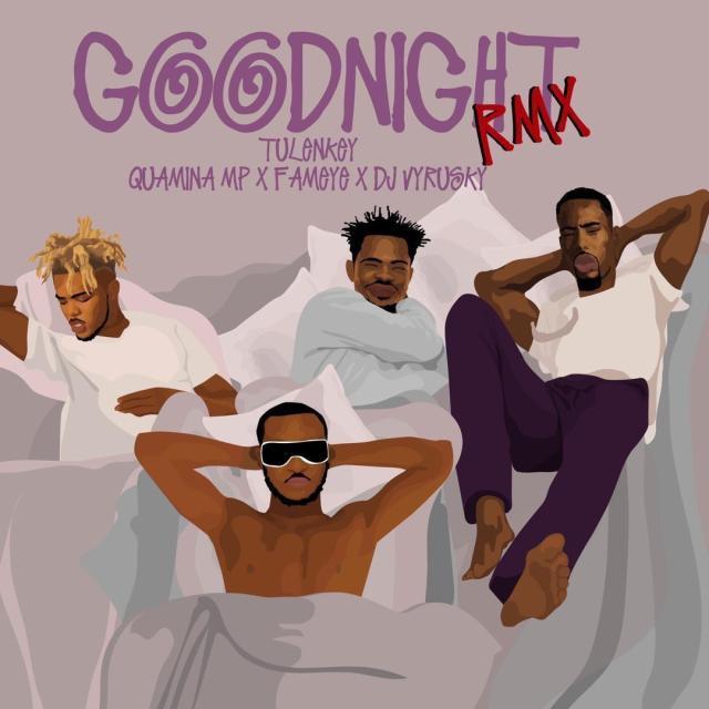 Tulenkey – Goodnight (Remix) Ft. Fameye, Quamina Mp X Dj Vyrusky