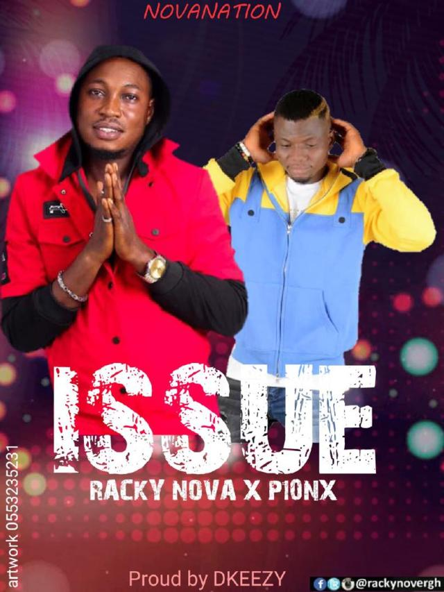 Racky Nova - Issue ft. Pionx. Eastern Region award winning artist Racky Nova has drop this new song titled Issue. Download Racky Nova Issue