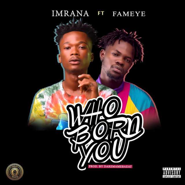 Imrana – Who Born You Ft. Fameye