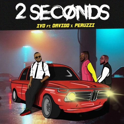 IVD ft. Davido & Peruzzi – 2 Seconds. Download Nigerian songs 2020.