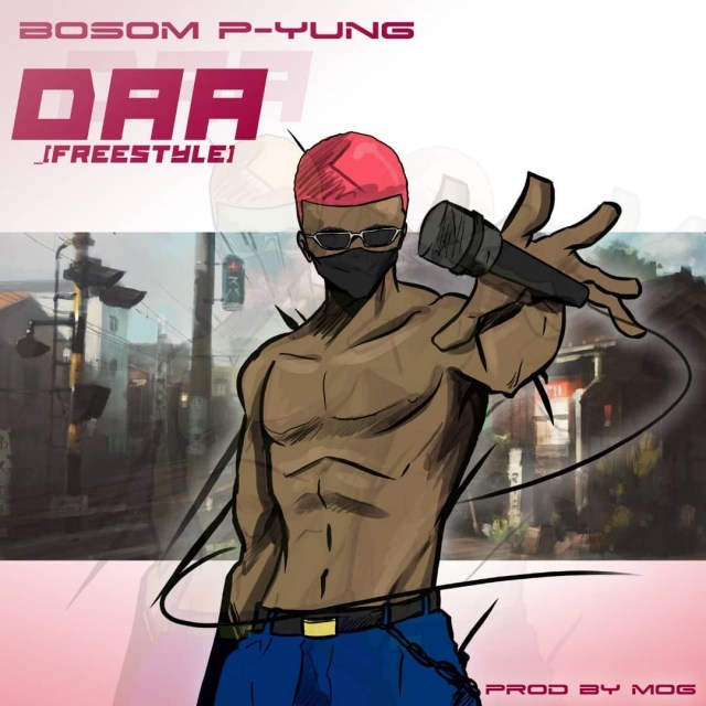 Bosom P-Yung – Daa (Freestyle). Download latest Ghana songs, Nigerian songs, Dancehall, afrobeat, reggae and Jamaica songs. free mp3 download. latest music videos 2020