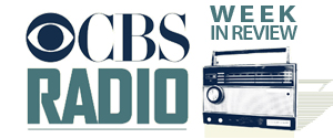 CBS Radio Week in Review 7a – 8a