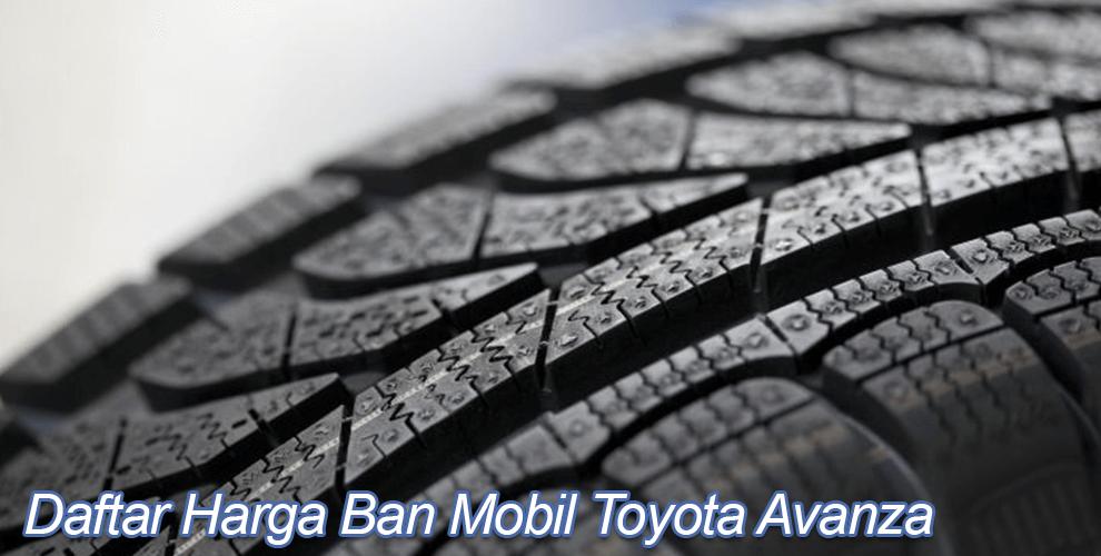 Daftar Harga Ban Mobil Avanza 2019