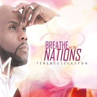 Breathe On The Nations - Terence Clayton
