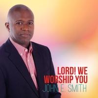 We Worship You - John E. Smith